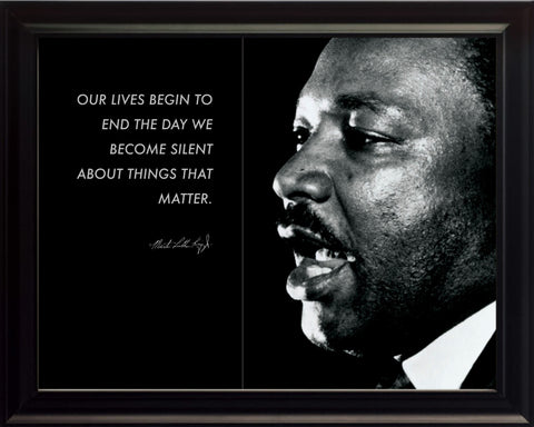 "Martin Luther King JR - Photo, Picture, Poster or Framed Famous Quote ""Our Lives Begin to End"""