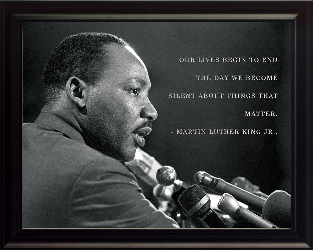 "Martin Luther King Jr - Photo, Picture, Poster or Framed Famous Quote ""Our Lives Begin to End The Day We Become Silent About Things That Matter"""