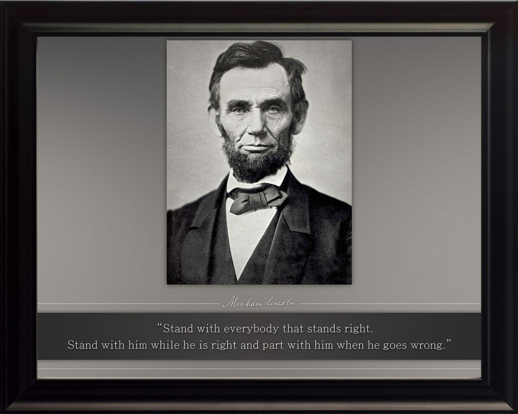 "Abraham Lincoln - Photo, Picture, Poster or Framed Famous Quote ""Stand with anybody that stands right"""