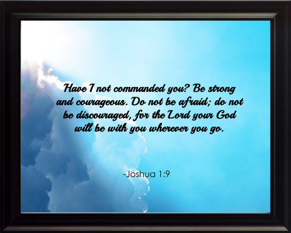 Joshua 1:9 Have I Not Poster, Print, Picture or Framed Photograph