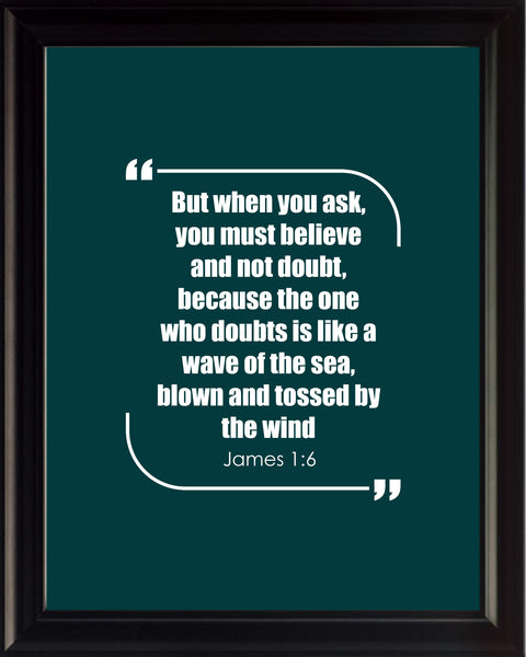 James 1:6 But When You Poster, Print, Picture or Framed Photograph