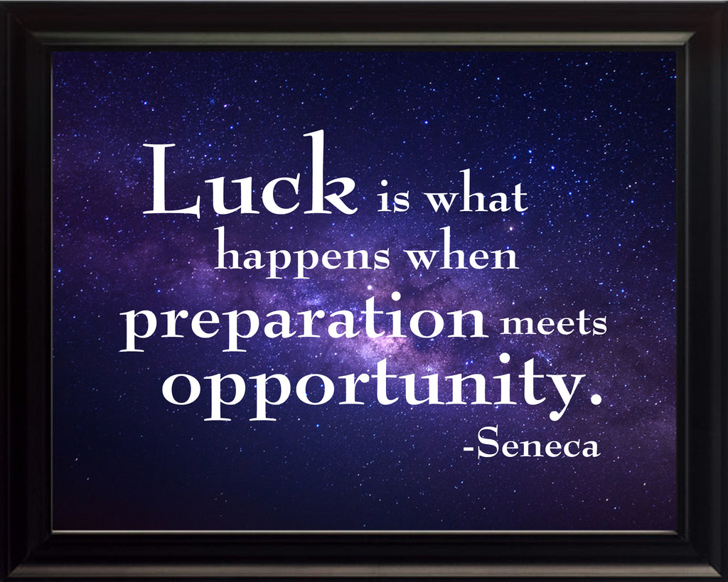 Seneca Luck Is What Poster, Print, Picture or Framed Photograph
