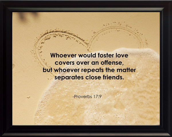 Proverbs 17:9 Whoever Would Foster Poster, Print, Picture or Framed Photograph