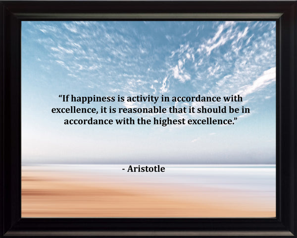 Aristotle If Happiness Is Poster, Print, Picture or Framed Photograph
