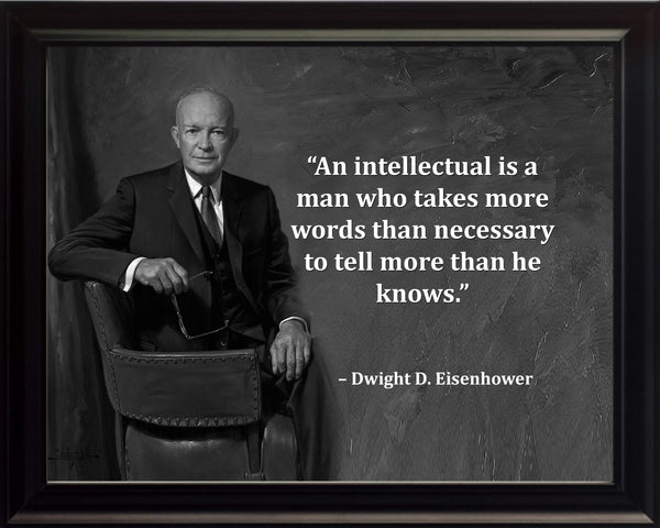 Dwight D. Eisenhower An Intellectual Is Poster, Print, Picture or Framed Photograph