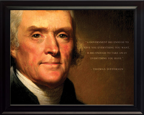 "Thomas Jefferson - Photo, Picture, Poster or Framed Famous Quote ""A government big enough"""