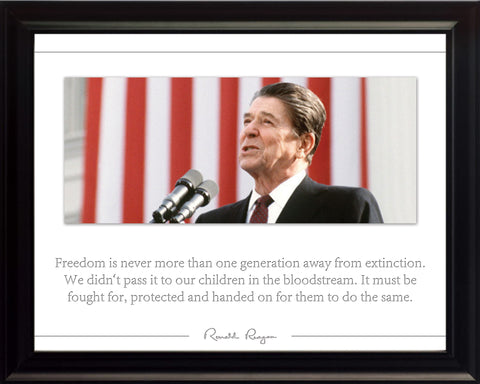 "Ronald Reagan Photo, Picture, Poster or Framed Quote - ""Freedom is never more than one generation away from extinction."""