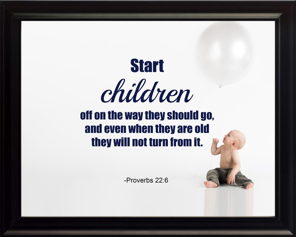 Proverbs 22:6 Start Children Off Poster, Print, Picture or Framed Photograph