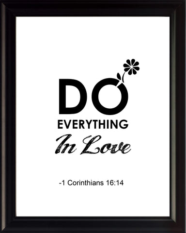 1 Corinthians 16:14 Do Everything In Poster, Print, Picture or Framed Photograph