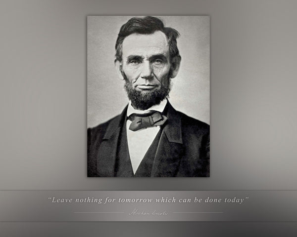 "Abraham Lincoln - Photo, Picture, Poster or Framed Famous Quote ""Leave nothing for tomorrow"""