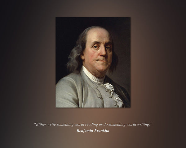 "Benjamin Franklin - Photo, Picture, Poster or Framed Famous Quote ""Either write something worth reading """
