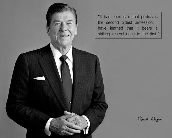 "Ronald Reagan - Photo, Picture, Poster or Framed Famous Quote ""It has been said that politics is the second oldest profession"""
