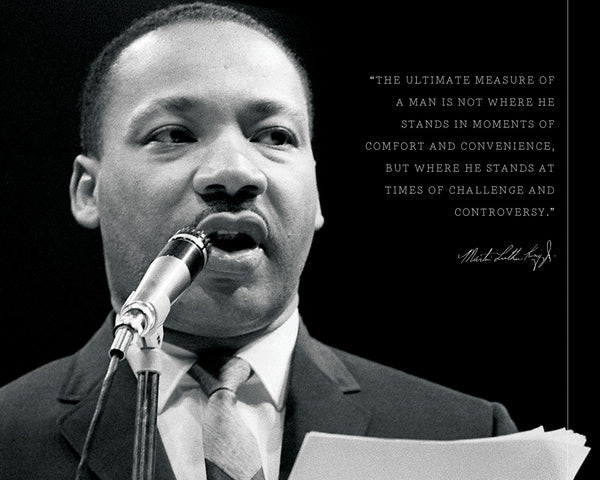 "Martin Luther King JR - Photo, Picture, Poster or Framed Famous Quote ""The ultimate measure of a man"""