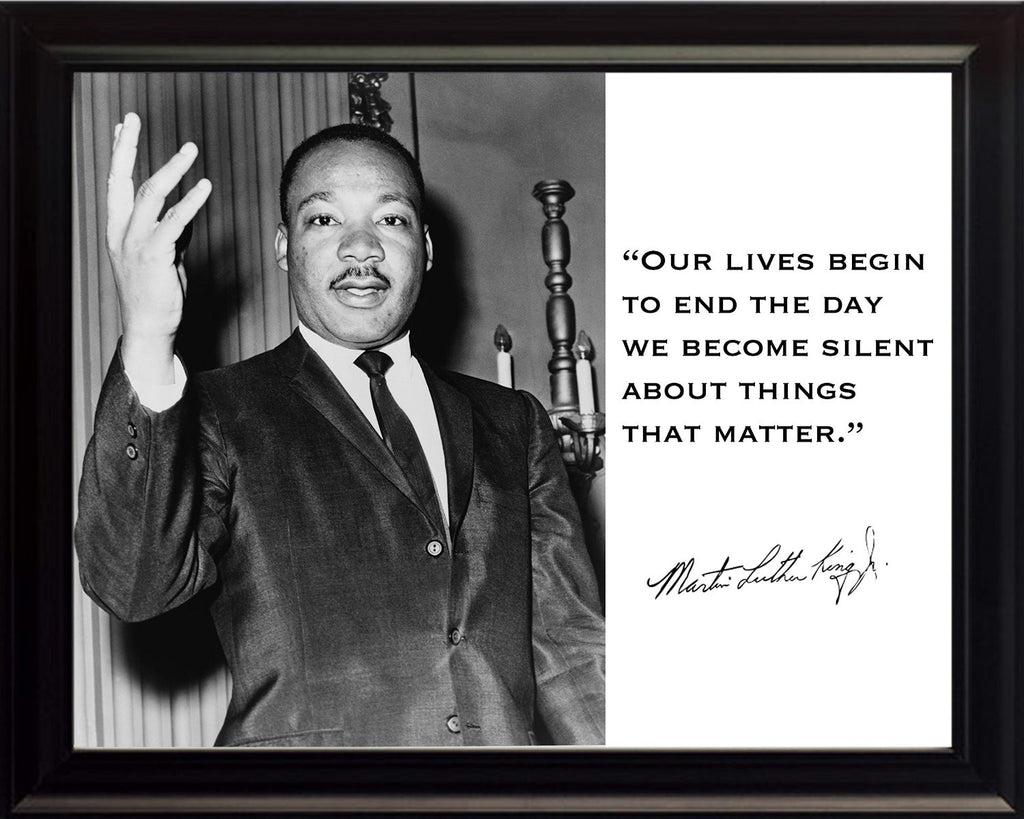 "Martin Luther King Jr. MLK ""Our Lives Begin to End the Day We Become Silent About Things That Matter."" Quote 8x10 Framed Photograph"