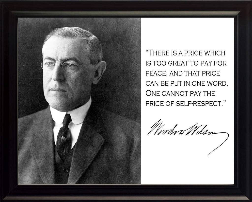 Woodrow Wilson There Is a Price Which Is Too Great to Pay for Peace Quote 8x10 Framed Picture