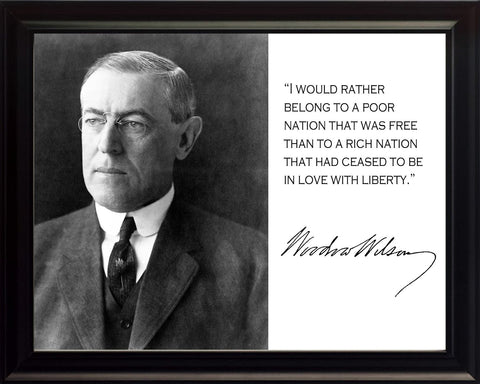 Woodrow Wilson I Would Rather Belong to a Poor Nation That Was Free Quote 8x10 Framed Picture