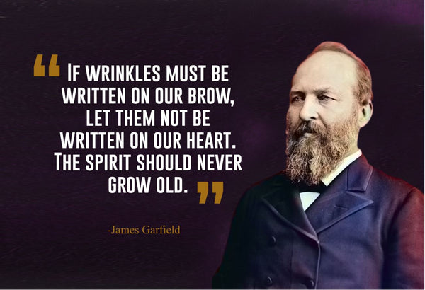 James Garfield If Wrinkles Must Poster, Print, Picture or Framed Photograph