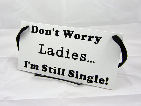 Don't Worry Ladies, I'm Still Single Ring Bearer Wedding Sign