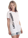 "Long Women's T-Shirt ""Seriously. I Can't"""