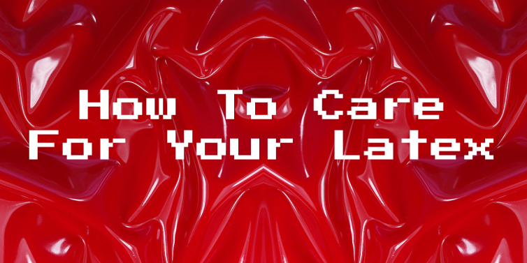 How To Care For Your Latex