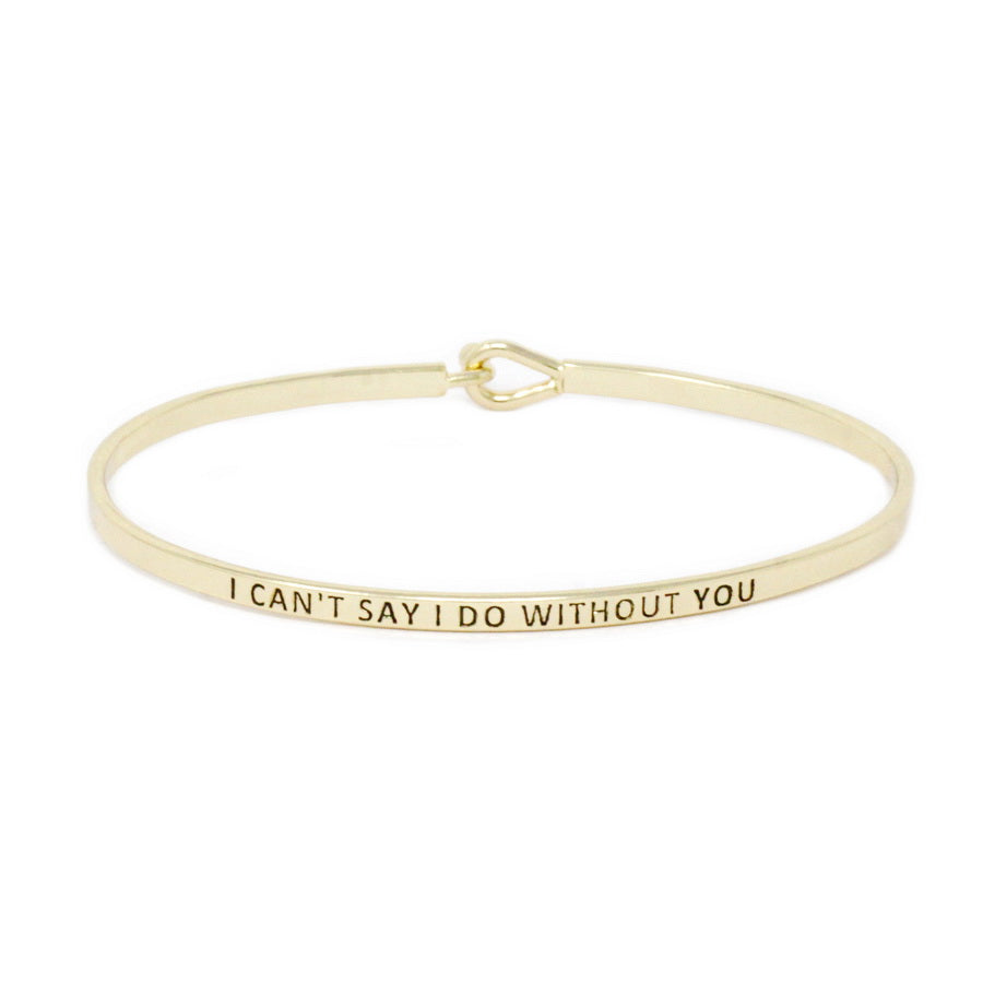 I CAN'T SAY I DO IT WITHOUT YOU Inspirational Message Bracelet