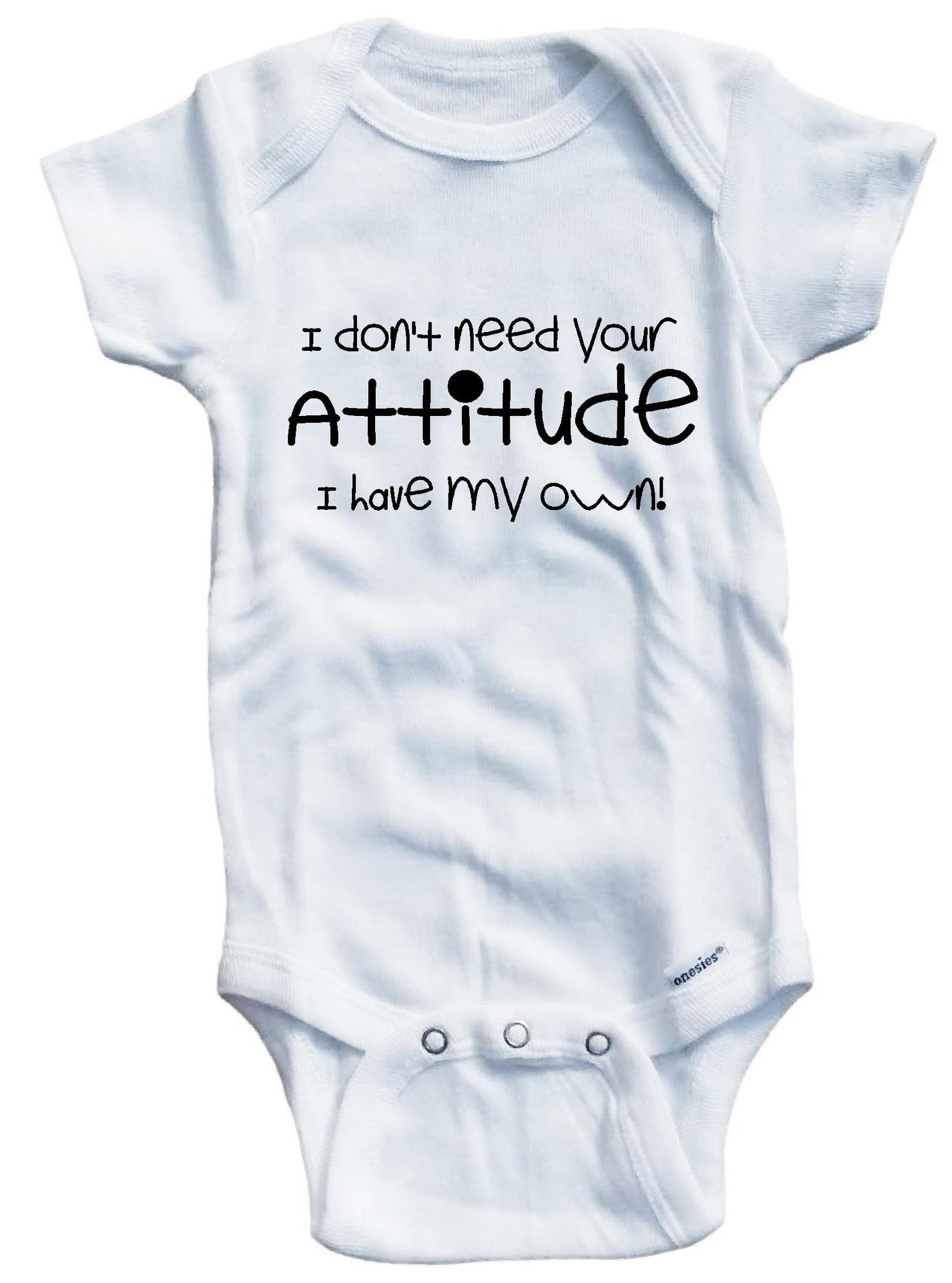 Adorable Baby Tee Time Babies I Don T Need Your Attitude I Have My Own