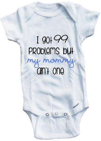 I got 99 problems but my mommy ain't one rap cute infant clothing funny baby clothes one piece bodysuit romper creeper