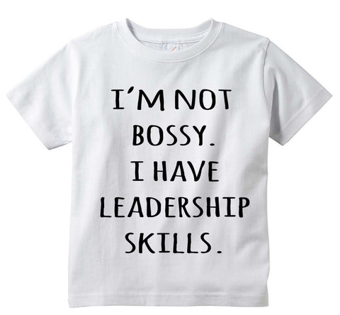 "Funny Adorable ""I'm Not Bossy. I Have Leadership Skills."" Baby Tee Shirt"