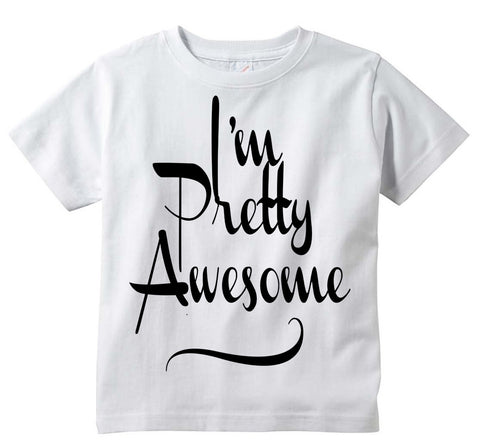 "Funny Adorable ""I'm Pretty Awesome"" Baby Tee Shirt"