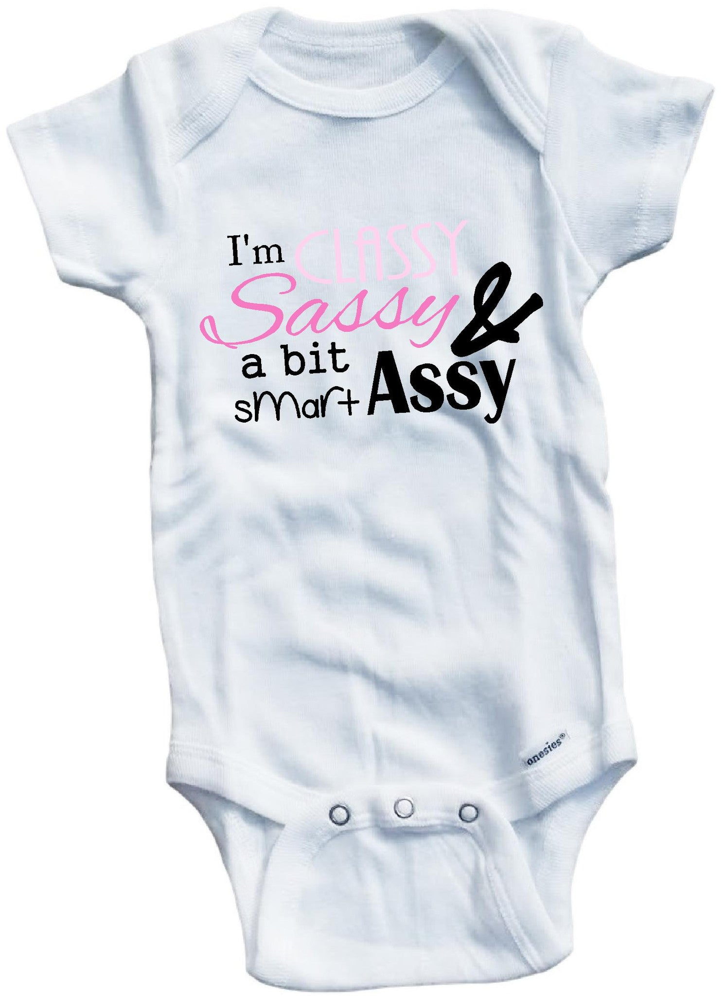 9b600a24 I'm classy sassy and a bit smart assy baby girls cute infant ...