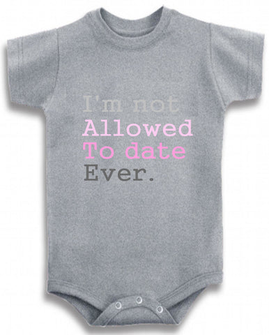 adb36badb I m not allowed to date ever cute infant clothing funny baby clothes ...