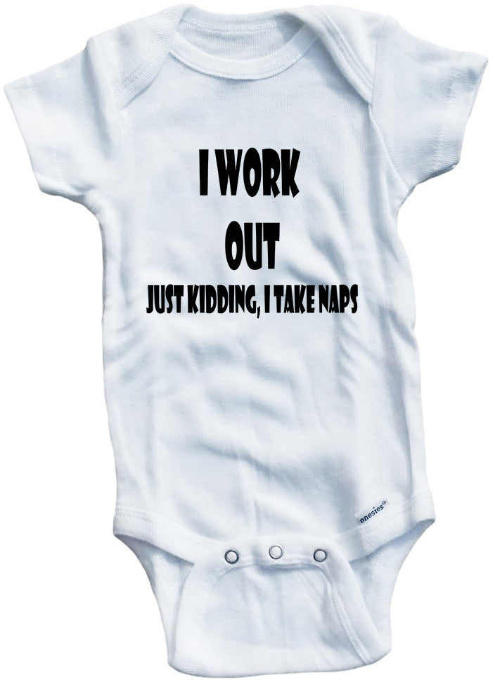 cf7ff9837 Funny Adorable Baby Tee Time I Work Out Just Kidding I Take Naps Baby Onesie