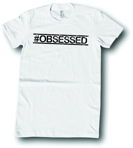 Womens American Apparel #Obsessed funny tee shirt clothes clothing