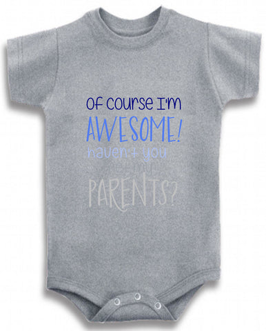 60157a996 Of course I m awesome haven t you met my parents cute infant ...