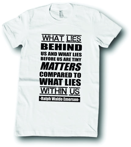 Mens American Apparel What lies be behind us and what lies before us inspirational Ralph Waldo Emerson tee shirt clothes clothing