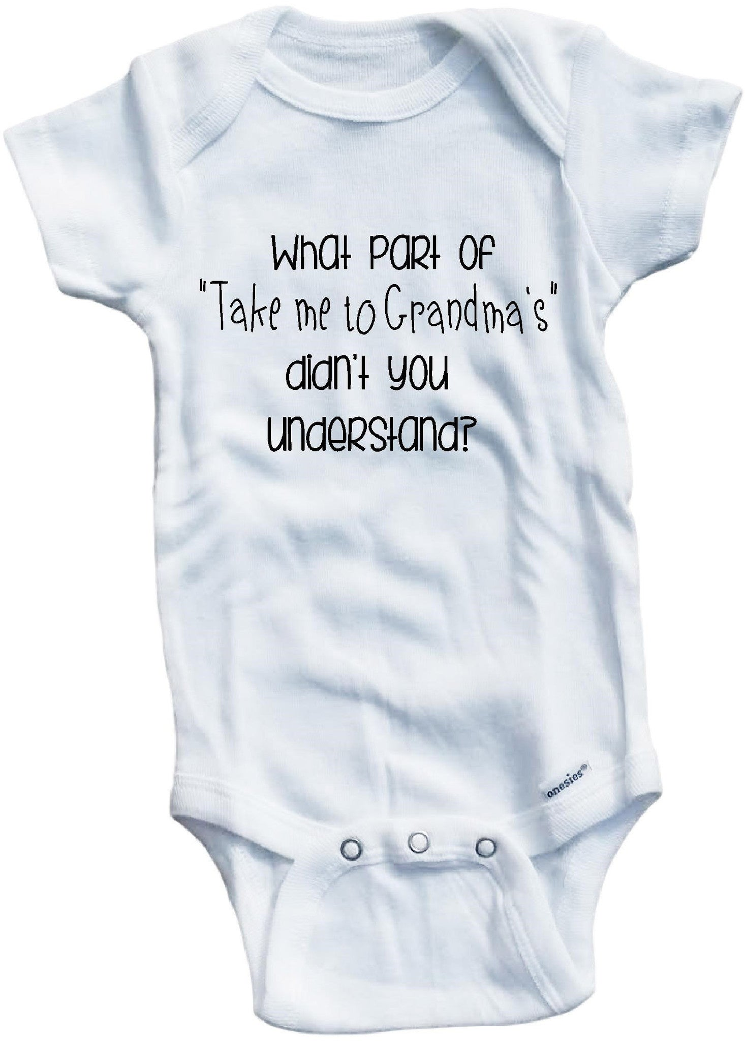 What part of take me to Grandma s house didn t you understand – Baby