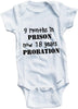 Nine months in prison now 18 years probation cute infant clothing funny baby clothes bodysuit one piece romper creeper