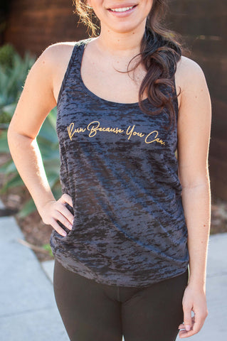 Run Because You Can // Burnout Tank // Gold Imprint