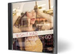 Sarah Beth Go - Wish It Had CD