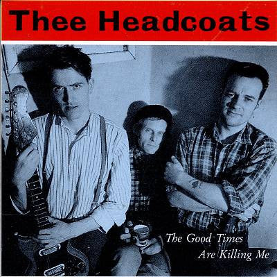 Thee Headcoats - The Good Times Are Killing Me LP