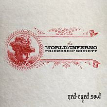 The World/Inferno Friendship Society - Red Eyed Soul