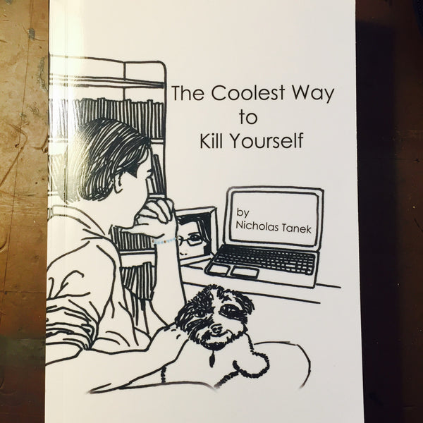 """The Coolest Way to Kill Yourself"" by Nicholas Tanek"