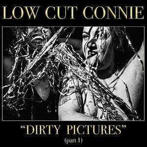 Low Cut Connie - Dirty Pictures (part 1)