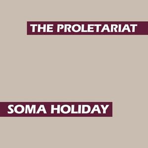 The Proletariat - Soma Holiday LP
