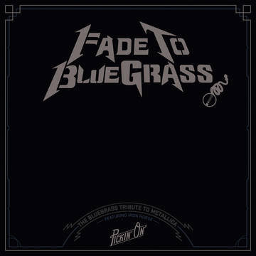 Iron Horse - Pickin'' On Series Fade to Bluegrass: The Bluegrass Tribute to Metallica LP RSD BF 2016