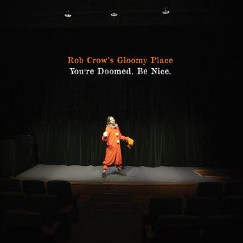 Rob Crow's Gloomy Place - You're Doomed. Be Nice. LP