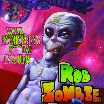 Rob Zombie - Well, Everybody's Fucking In A U.F.O. 10""