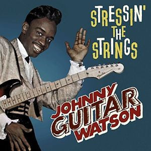 Johnny ''Guitar'' Watson - Stressin'' The Strings