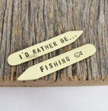 I'd Rather Be Fishing - Hand Stamped Collar Stay for Husband