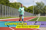 Compression Sleeves and Muscle Recovery - Supporting Your Body